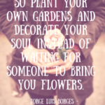 The Best So Plant Your Own Garden And Decorate Your Soul Pic362